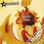 BROADCAST OF THE WORLD cd musicale di ZEBRAHEAD