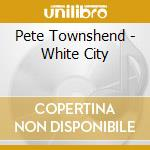 WHITE CITY cd musicale di Pete Townshend