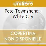WHITE CITY cd musicale di Pete Townshend