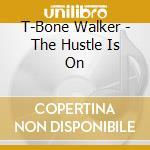 THE HUSTLE IS ON cd musicale di Walker T.bone