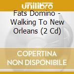 WALKING TO NEW ORLEANS + BONUS cd musicale di Fats Domino