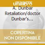 A. DUNBAR RETALIATION/DOCTOR DUNBAR'S... cd musicale di DUNBAY AYNSLEY RETALIATION