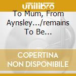 TO MUM, FROM AYNSLEY.../REMAINS TO BE... cd musicale di DUNBAR AYNSLEY RETALIATION