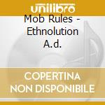 Mob Rules - Ethnolution A.d. cd musicale di Rules Mob