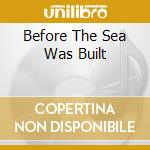 BEFORE THE SEA WAS BUILT cd musicale di Speedhorn Raging