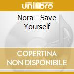 Nora - Save Yourself cd musicale di NORA