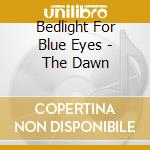 DAWN, THE                                 cd musicale di BEDLIGHT FOR BLU EYE