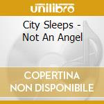 CD - CITY SLEEPS - NOT AN ANGEL cd musicale di Sleeps City