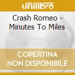 Crash Romeo - Minutes To Miles cd musicale di Romeo Crash