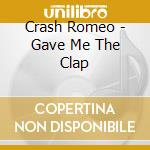 GAVE ME THE CLAP cd musicale di Romeo Crash