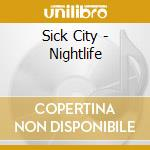 CD - SICK CITY - NIGHTLIFE cd musicale di City Sick