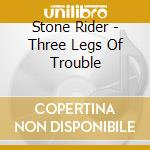 THREE LEGS OF TROUBLE                     cd musicale di STONE RIDER