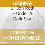 UNDER A DARK SKY cd musicale di ULI JON ROTH