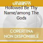 HOLLOWED BE THY NAME/AMONG THE GODS       cd musicale di Rules Mob