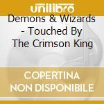 TOUCHED BY THE CRIMSON KING cd musicale di DEMONS & WIZARDS