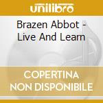 Brazen Abbot - Live And Learn cd musicale di Abbot Brazen