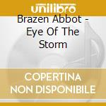Brazen Abbot - Eye Of The Storm cd musicale di Abbot Brazen