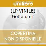 (LP VINILE) Gotta do it lp vinile