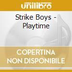 PLAYTIME                                  cd musicale di Boys Strike