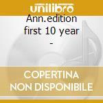 Ann.edition first 10 year - cd musicale
