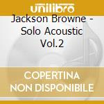 SOLO ACOUSTIC VOL.2 cd musicale di Jackson Browne