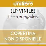 (LP VINILE) E----renegades lp vinile