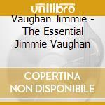 ESSENTIAL JIMMY VAUGHAN cd musicale di VAUGHAN JIMMIE