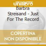 Just for the record cd musicale di Barbra Streisand