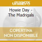 Madrigals ep -cd+dvd- cd musicale di Day Howie