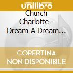 Dream a dream cd musicale di Charlotte Church