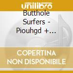 PIOUHGD + WIDOWERMAKER cd musicale di Surfers Butthole