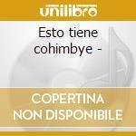 Esto tiene cohimbye - cd musicale di Aramis Galindo