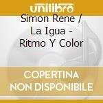 Simon Rene / La Igua - Ritmo Y Color cd musicale di Rene simon & la igua