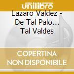 De tal palo tal valdes cd musicale di Valdes Lazaro