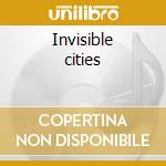 Invisible cities cd musicale di Steve swell/perry ro