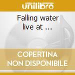 Falling water live at ... cd musicale di Joe giardullo & carl