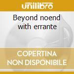 Beyond noend with errante cd musicale di Errante Gerard