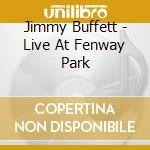 Live at fenway park cd musicale di Jimmy Buffett