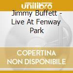 Live at fenway park cd musicale di Jimmy Buffett