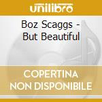 But beautiful cd musicale di Boz Scaggs