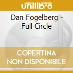 Full circle cd musicale di Dan Fogelberg
