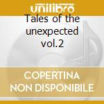 Tales of the unexpected vol.2 cd musicale