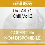 THE ART OF CHILL VOL.3 cd musicale di ARTISTI VARI