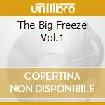 THE BIG FREEZE VOL.1 cd musicale di ARTISTI VARI