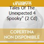 TALES OF THE UNEXPECTED 4 SPOOKY