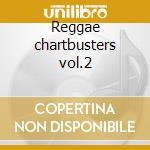 Reggae chartbusters vol.2 cd musicale di Artisti Vari