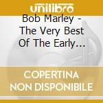 Best of the early years cd musicale di Bob Marley
