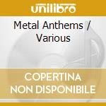 METAL ANTHEMS cd musicale di ARTISTI VARI
