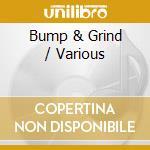 Bump'n'grind cd musicale di Artisti Vari