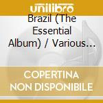 BRAZIL THE ESSENTIAL ALBUM cd musicale di ARTISTI VARI